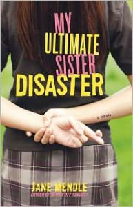 My Ultimate Sister Disaster: A Novel - Jane Mendle