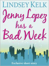 Jenny Lopez Has a Bad Week - Lindsey Kelk