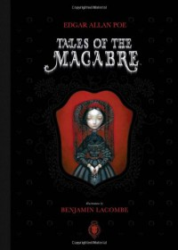 Tales of the Macabre - Edgar Allan Poe, Charles Baudelaire, Benjamin Lacombe