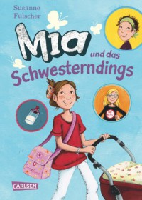Mia, Band 6: Mia und das Schwesterndings - Susanne Fülscher