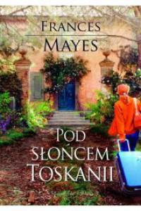 Pod słońcem Toskanii - Mayes Frances