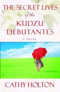 The Secret Lives of the Kudzu Debutantes - Cathy Holton