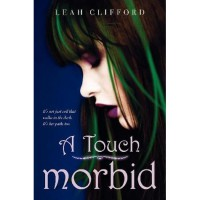A Touch Morbid (A Touch Trilogy, #2) - Leah Clifford