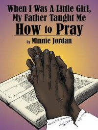 When I Was a Little Girl, My Father Taught Me How to Pray - Minnie Russaw Jordan