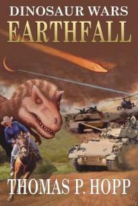 Dinosaur Wars: Earthfall - Thomas P Hopp
