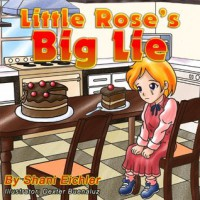 Little Rose's Big Lie (Children's Picture Book Bedtime Story) (Children's Books with Good Values) - Shani Eichler, Sarah Mazor, Dexter Buenaluz