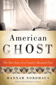 American Ghost: The True Story of a Family's Haunted Past - Hannah Nordhaus