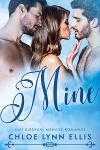 Mine: MMF Bisexual Menage Romance - Chloe Lynn Ellis