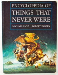 Encyclopedia of Things That Never Were: Creatures, Places, and People - Michael  Page