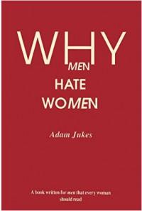 Why Men Hate Women - Adam Jukes