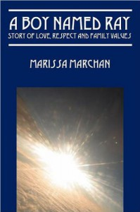 A Boy Named Ray: Story of Love, Respect and Family Values - Marissa Marchan