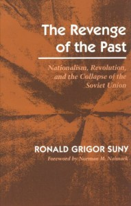 The Revenge of the Past: Nationalism, Revolution, and the Collapse of the Soviet Union - Ronald Suny