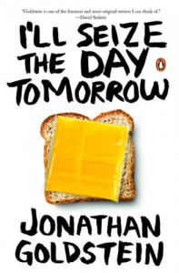 I'll Seize the Day Tomorrow [Paperback] - Jonathan Goldstein