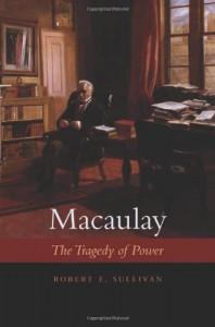 Macaulay: The Tragedy of Power - Robert E. Sullivan