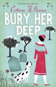 Bury Her Deep (A Dandy Gilver Mystery) - Catriona McPherson