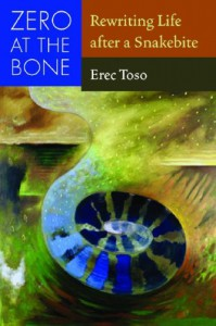Zero at the Bone: Rewriting Life after a Snakebite - Erec Toso