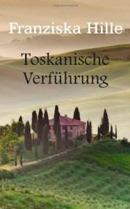 ToskanischeVerführung - Franziska Hille