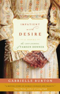 Impatient with Desire: The Lost Journal of Tamsen Donner - Gabrielle Burton