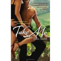Take Me (Take Me #1) - Bella Andre