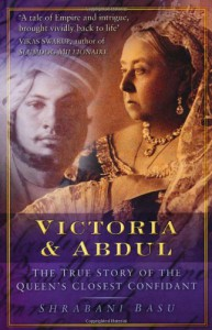 Victoria And Abdul: The True Story Of The Queens' Closest Confidant - Shrabani Basu