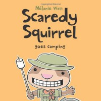 Scaredy Squirrel Goes Camping - Mélanie Watt