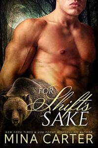 For Shift's Sake: Paranormal shapeshifter alpha werebear soldier BBW romance - Mina Carter