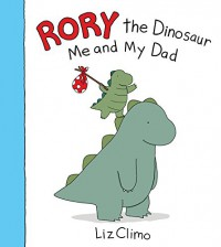 Rory the Dinosaur: Me and My Dad - Liz Climo