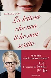La lettera che non ti ho mai scritto: Il romanzo di C'è posta per te - Barbara Cappi
