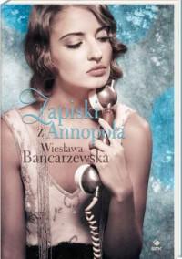 Zapiski z Annopola - Wiesława Bancarzewska