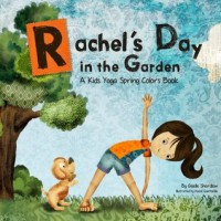 Rachel's Day in the Garden: A Kids Yoga Spring Colors Book - Giselle Shardlow, Hazel Quintanilla