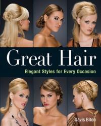 Great Hair: Elegant Styles for Every Occasion - Davis Biton, Penn Publishing Ltd.