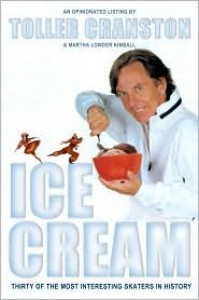 Ice Cream: Thirty of the Most Interesting Skaters in History - Toller Cranston, Martha Lowder Kimball