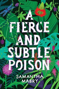 A Fierce and Subtle Poison - Samantha Mabry