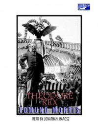 Theodore Rex: The Presidency of Theodore Roosevelt (20 Audio CDs) - Edmund Morris