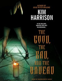 The Good, the Bad, and the Undead - Marguerite Gavin, Kim Harrison
