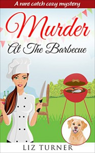 COZY MYSTERY: Murder At The Barbecue: A Rare Catch Cozy Mystery (Book 2) - Liz Turner