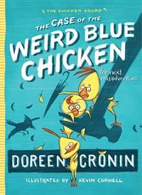 The Case of the Weird Blue Chicken: The Next Misadventure (The Chicken Squad) - Doreen Cronin, Kevin Cornell