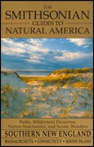 The Smithsonian Guides to Natural America: Southern New England: Massachusetts, Connecticut, Rhode Island (Smithsonian Guides to Natural America) - Robert Finch, Jonathan Wallen
