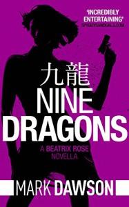 Nine Dragons - A Beatrix Rose Thriller: Hong Kong Stories Volume 1 (Beatrix Rose's Hong Kong Stories Book 2) - Mark Dawson