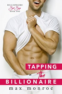 Tapping the Billionaire (Bad Boy Billionaires Book 1) - Max Monroe