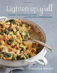 Lighten Up, Y'all: Classic Southern Recipes Made Healthy and Wholesome - Virginia Willis