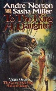 To the King a Daughter - Andre Norton, Sasha L. Miller