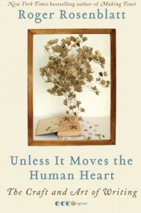 Unless It Moves the Human Heart: The Craft and Art of Writing - Roger Rosenblatt