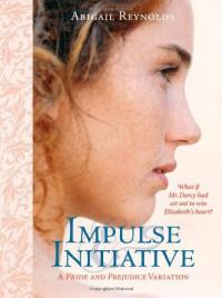 Impulse and Initiative (Pride & Prejudice Variation) - Abigail Reynolds