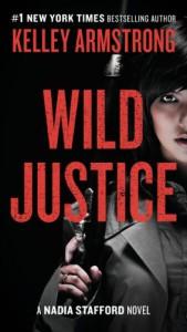 Wild Justice: A Nadia Stafford Novel - Kelley Armstrong
