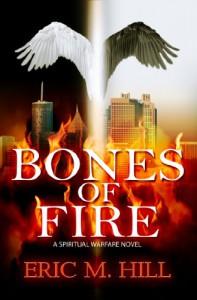 Bones of Fire: A Spiritual Warfare Novel - Eric M. Hill
