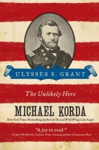 Ulysses S. Grant: The Unlikely Hero - Michael Korda
