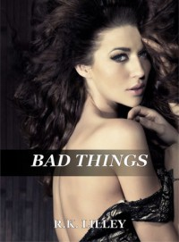 Bad Things (Tristan & Danika, #1) - R.K. Lilley