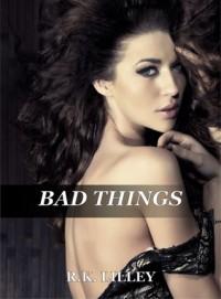 Bad Things (Tristan & Danika, #1) - R.K. Lilley