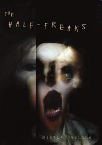 The Half-Freaks - Nicole Cushing